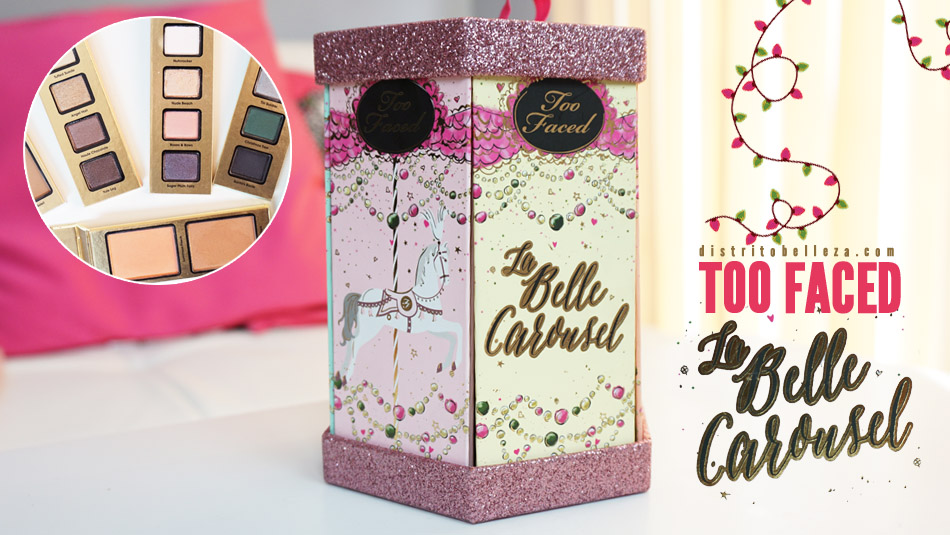 Carrusel Too Faced La belle carousel distrito belleza